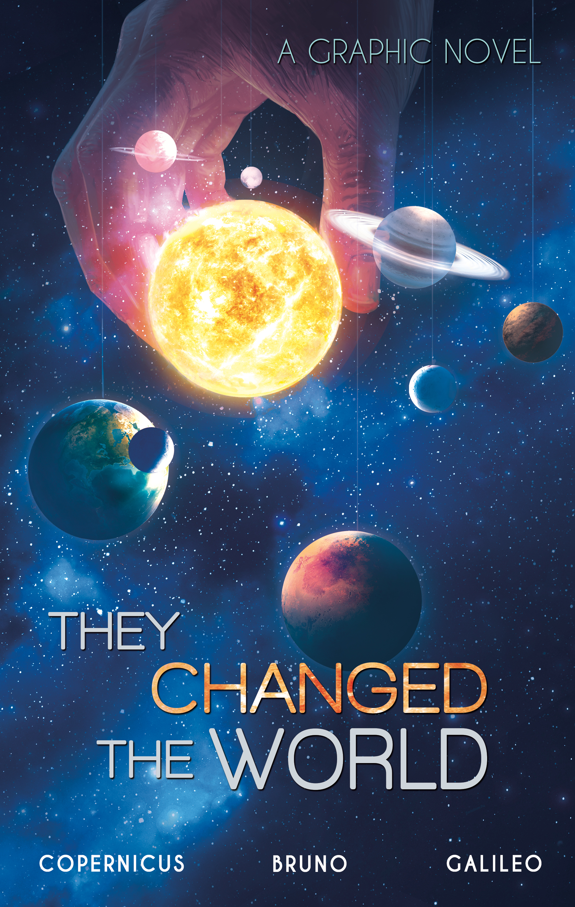 They Changed the World :  Copernicus, Bruno, Galileo